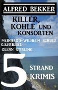 Cover-Bild zu Bekker, Alfred: 5 Strand Krimis: Killer, Kohle und Konsorten (eBook)