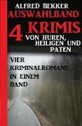 Cover-Bild zu Bekker, Alfred: Auswahlband 4 Krimis: Von Huren, Heiligen und Paten - Vier Kriminalromane in einem Band (eBook)