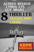 Cover-Bild zu Bekker, Alfred: Zeugen sind lästig: Krimi Sammelband 8 Thriller (eBook)