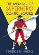Cover-Bild zu Wandtke, Terrence R.: The Meaning of Superhero Comic Books