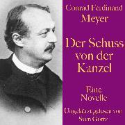 Cover-Bild zu Meyer, Conrad Ferdinand: Conrad Ferdinand Meyer: Der Schuss von der Kanzel (Audio Download)