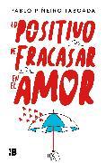 Cover-Bild zu Lo positivo de fracasar en el amor / The Positive Side of Failing in Love von PIÑEIRO TABOADA, PABLO