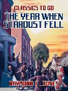 Cover-Bild zu Jones, Raymond F.: The Year When Stardust Fell (eBook)