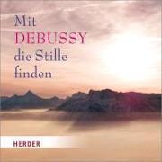 Cover-Bild zu Mit Debussy die Stille finden von Debussy, Claude (Komponist)