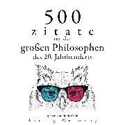 Cover-Bild zu Freud, Sigmund: 500 Zitate von den großen Philosophen des 20. Jahrhunderts (Audio Download)