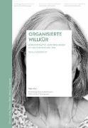 Cover-Bild zu Organisierte Willkür. Administrative Versorgungen in der Schweiz 1930-1981