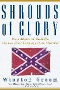 Cover-Bild zu Groom, Winston: Shrouds of Glory: From Atlanta to Nashville: The Last Great Campaign of the Civil War