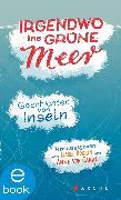 Cover-Bild zu Bogdan, Isabel (Hrsg.): Irgendwo ins grüne Meer (eBook)