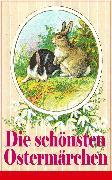 Cover-Bild zu Grimm, Gebrüder: Die schönsten Ostermärchen (eBook)