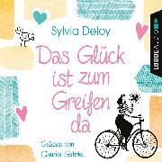 Cover-Bild zu Deloy, Sylvia: Das Glück ist zum Greifen da (Gekürzt) (Audio Download)