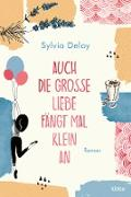Cover-Bild zu Deloy, Sylvia: Auch die große Liebe fängt mal klein an (eBook)