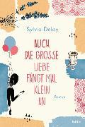 Cover-Bild zu Deloy, Sylvia: Auch die große Liebe fängt mal klein an