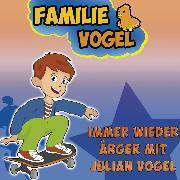 Cover-Bild zu Immer wieder Ärger mit Julian Vogel (Audio Download) von Vogel, Familie