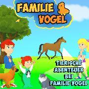 Cover-Bild zu Tierische Abenteuer bei Familie Vogel (Audio Download) von Vogel, Familie