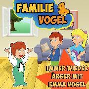 Cover-Bild zu Immer wieder Ärger mit Emma Vogel (Audio Download) von Vogel, Familie