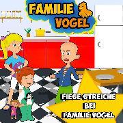 Cover-Bild zu Fiese Streiche mit Familie Vogel (Audio Download) von Vogel, Familie