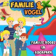 Cover-Bild zu Familie Vogel im Aqaupark (Audio Download) von Vogel, Familie