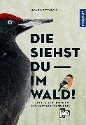 Cover-Bild zu Nottmeyer, Klaus: Die siehst du im Wald! 64 Vogelarten erkennen