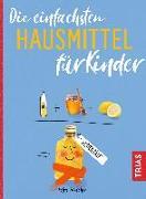 Cover-Bild zu Hirscher, Petra: Die einfachsten Hausmittel für Kinder