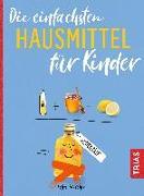 Cover-Bild zu Hirscher, Petra: Die einfachsten Hausmittel für Kinder (eBook)