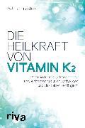 Cover-Bild zu Hirscher, Petra: Die Heilkraft von Vitamin K2 (eBook)