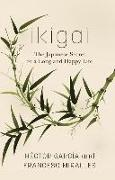 Cover-Bild zu Garcia, Hector: Ikigai: The Japanese Secret to a Long and Happy Life