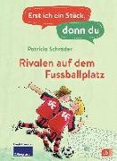 Cover-Bild zu Erst ich ein Stück, dann du - Rivalen auf dem Fußballplatz von Schröder, Patricia