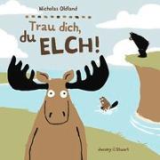 Cover-Bild zu Oldland, Nicholas: Trau dich, du Elch!