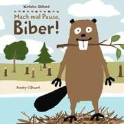 Cover-Bild zu Oldland, Nicholas: Mach mal Pause, Biber!