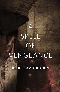 Cover-Bild zu Jackson, D. B.: A Spell of Vengeance (eBook)