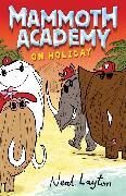 Cover-Bild zu Layton, Neal: Mammoth Academy: Mammoth Academy On Holiday