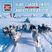 Cover-Bild zu Baur, Dr. Manfred: WAS IST WAS Hörspiel: Inuit - Jäger im Eis / Abenteuer Arktis (Audio Download)