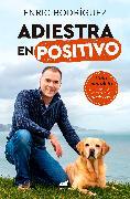 Cover-Bild zu Adiestra en positivo: Guía completa para educar a tu perro desde cero / Positive Training: A Complete Guide for Training Your Dog From Zero