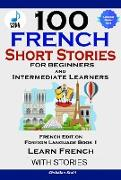 Cover-Bild zu Stahl, Christian: 100 French Short Stories for Beginners and Intermediate Learners (eBook)