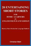 Cover-Bild zu Stahl, Christian: 20 Entertaining Short Stories for Homelearners in English French and German (eBook)