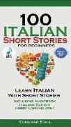Cover-Bild zu Stahl, Christian: 100 Italian Short Stories for Beginners Learn Italian with Stories Including Audiobook: Italian Edition Foreign Language Book 1