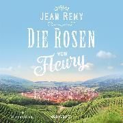 Cover-Bild zu Die Rosen von Fleury (ungekürzt) (Audio Download) von Rémy, Jean