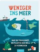 Cover-Bild zu Weniger ins Meer - Was du tun kannst, um Plastik und Müll zu vermeiden von Wilson, Hannah