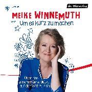 Cover-Bild zu Winnemuth, Meike: Um es kurz zu machen (Audio Download)