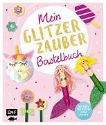 Cover-Bild zu Schröder, Wiebke: Mein Glitzer-Zauber-Bastelbuch