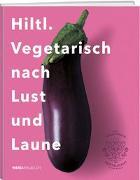 Cover-Bild zu Hiltl. Vegetarisch nach Lust und Laune von Hiltl, Rolf