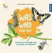 Cover-Bild zu Ernsten, Svenja: Was wird denn das? Spannende Verwandlungen von Tieren und Pflanzen