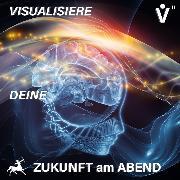 Cover-Bild zu eBook Visualisiere Deine Zukunft am Abend