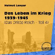 Cover-Bild zu Langer, Helmut: Das Leben im Krieg 1939-1945 - Das Dritte Reich, Teil 4 (Ungekürzt) (Audio Download)