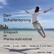 Cover-Bild zu Stange, Frank-Peter: Dein Schattensprung: Erfolgreich im Pharma-Außendienst (Audio Download)