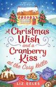 Cover-Bild zu A Christmas Wish and a Cranberry Kiss at the Cosy Kettle: A heartwarming, feel good romance von Eeles, Liz