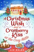 Cover-Bild zu A Christmas Wish and a Cranberry Kiss at the Cosy Kettle (eBook) von Eeles, Liz