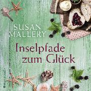Cover-Bild zu Mallery, Susan: Inselpfade zum Glück (ungekürzt) (Audio Download)