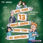 Cover-Bild zu Wie man 13 wird, ohne zum Tier zu werden von Johnson, Pete
