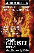 Cover-Bild zu Bekker, Alfred: Uksak Grusel-Roman Großband 1/2020 - Siebenmal Horror und Verdammnis (eBook)